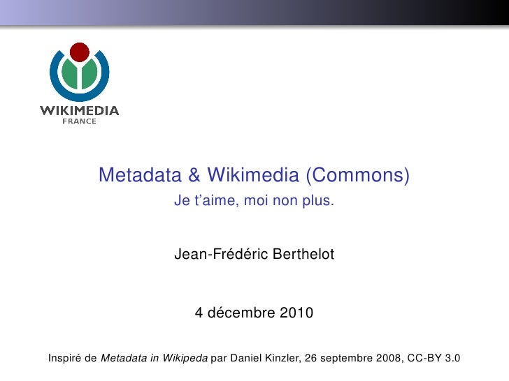 Metadata & Wikimedia (Commons)                           Je taime, moi non plus.                            Jean-Frédéric ...