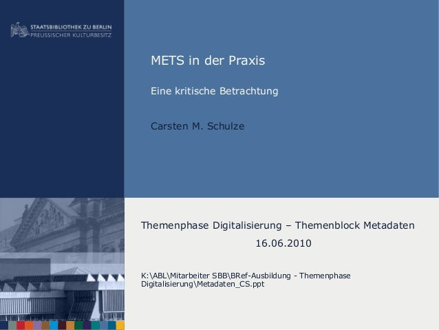 METS in der Praxis Eine kritische Betrachtung Carsten M. Schulze Themenphase Digitalisierung – Themenblock Metadaten 16.06...