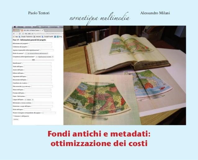 Fondi antichi e metadati: ottimizzazione dei costi Paolo Tentori Alessandro Milani novantiqua multimedia
