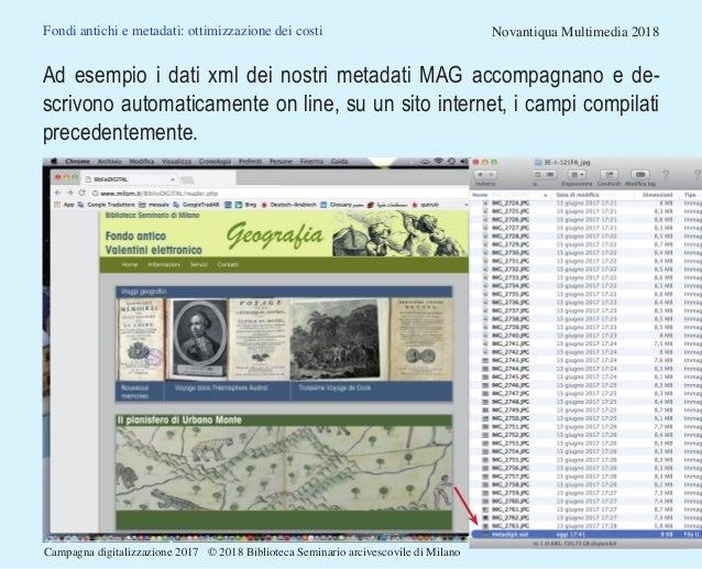 Fondi antichi e metadati: ottimizzazione dei costi Novantiqua Multimedia 2018 Ad esempio i dati xml dei nostri metadati MA...