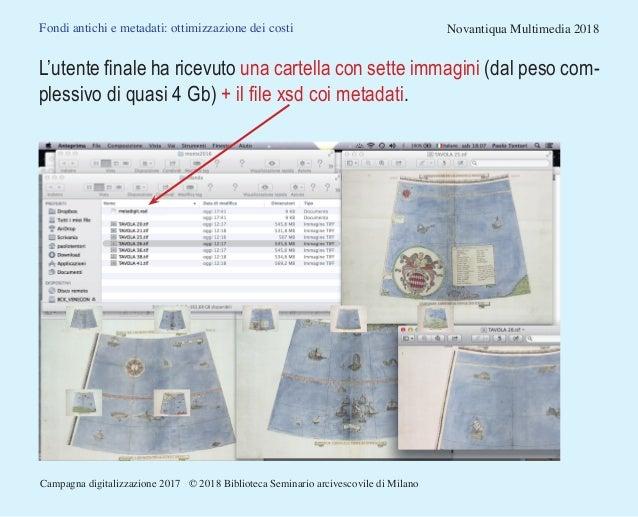 Fondi antichi e metadati: ottimizzazione dei costi Novantiqua Multimedia 2018 L'utente finale ha ricevuto una cartella con...