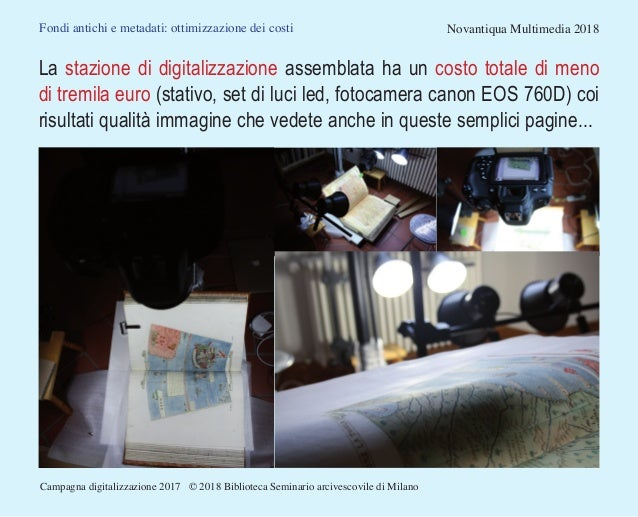 Fondi antichi e metadati: ottimizzazione dei costi Novantiqua Multimedia 2018 La stazione di digitalizzazione assemblata h...