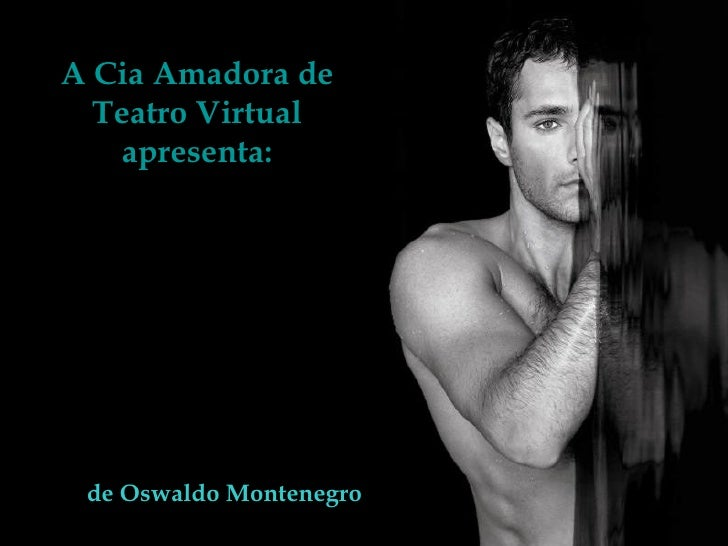 A Cia Amadora de Teatro Virtual apresenta: de Oswaldo Montenegro