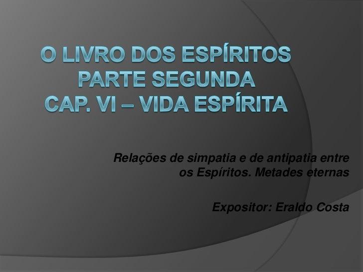 O Livro dos espíritosParte segunda  cap. VI – vida espírita<br />Relações de simpatia e de antipatia entre os Espíritos. M...