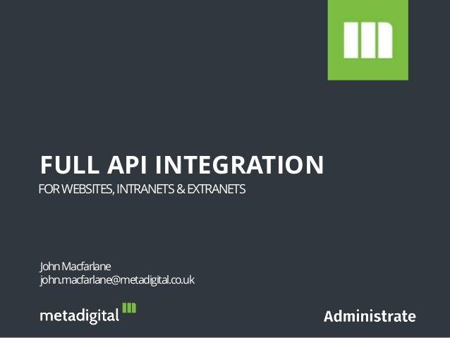 FORWEBSITES,INTRANETS&EXTRANETS FULL API INTEGRATION JohnMacfarlane john.macfarlane@metadigital.co.uk