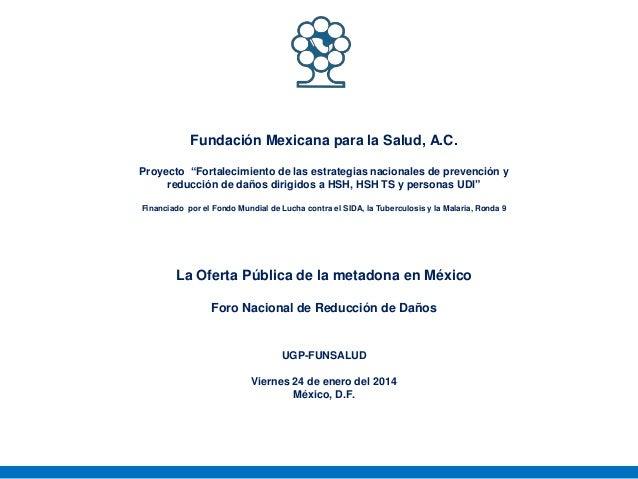 """Fundación Mexicana para la Salud, A.C. Proyecto """"Fortalecimiento de las estrategias nacionales de prevención y reducción d..."""