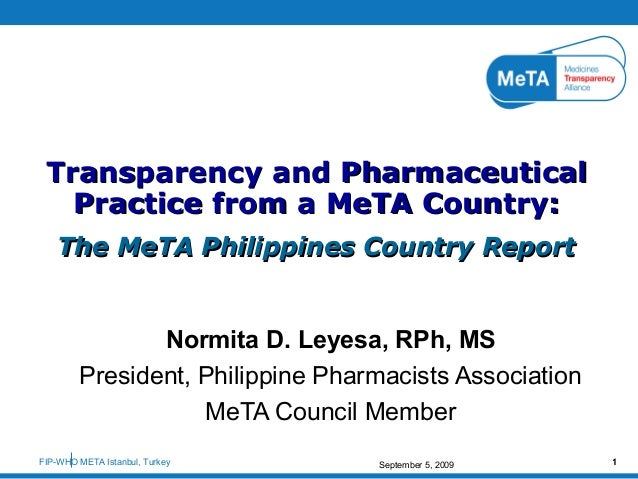 FIP-WHO META Istanbul, Turkey September 5, 2009 1 Normita D. Leyesa, RPh, MS President, Philippine Pharmacists Association...