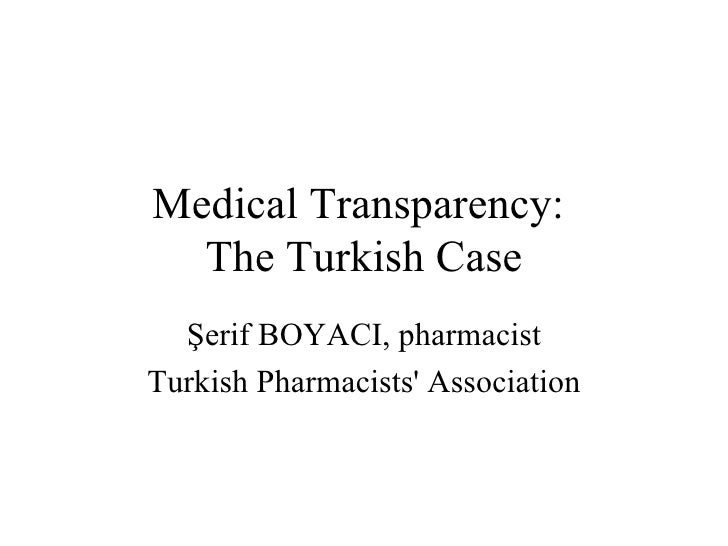 Medical Transparency:  The Turkish Case Şerif BOYACI, pharmacist Turkish Pharmacists' Association