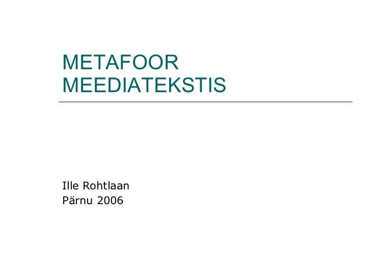 METAFOOR MEEDIATEKSTIS Ille Rohtlaan Pärnu 2006