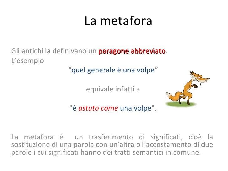 """La metafora Gli antichi la definivano un  paragone abbreviato .  L'esempio """" quel generale è una volpe """" equivale inf..."""