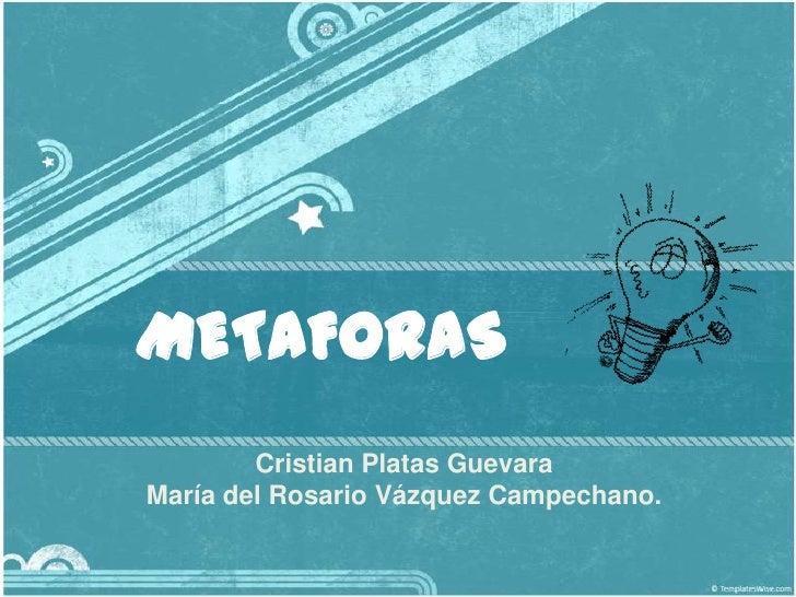 METAFORAS        Cristian Platas GuevaraMaría del Rosario Vázquez Campechano.
