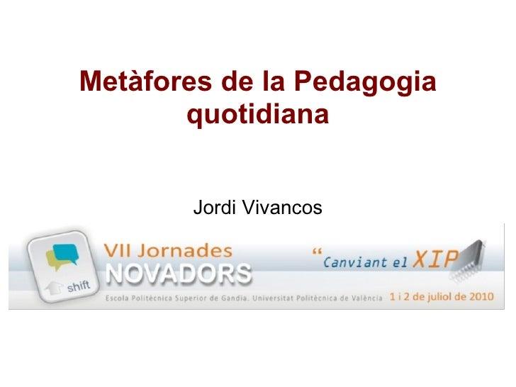 13/11/09 Metàfores de la Pedagogia quotidiana Jordi Vivancos