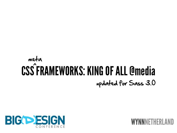 meta    ^ CSS FRAMEWORKS: KING OF ALL @media                    updated for Sass 3.0                                   WYN...