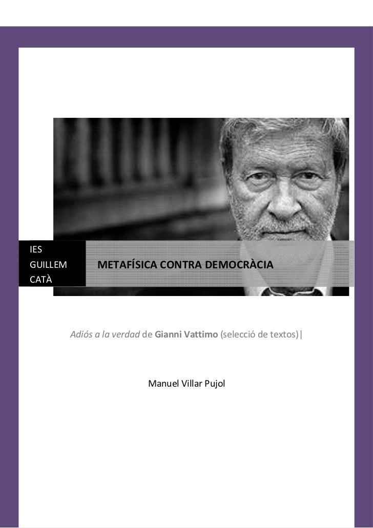 IESGUILLEM         METAFÍSICA CONTRA DEMOCRÀCIACATÀ          Adiós a la verdad de Gianni Vattimo (selecció de textos)|    ...