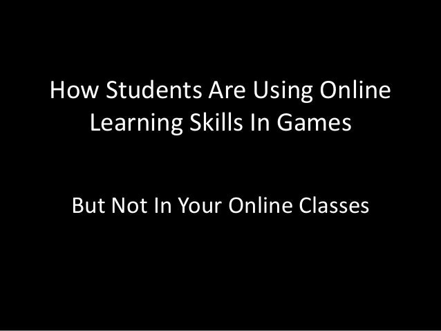 How Students Are Using Online Learning Skills In Games But Not In Your Online Classes