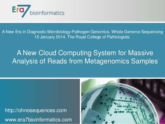 A New Era in Diagnostic Microbiology Pathogen Genomics. Whole Genome Sequencing 15 January 2014. The Royal College of Path...