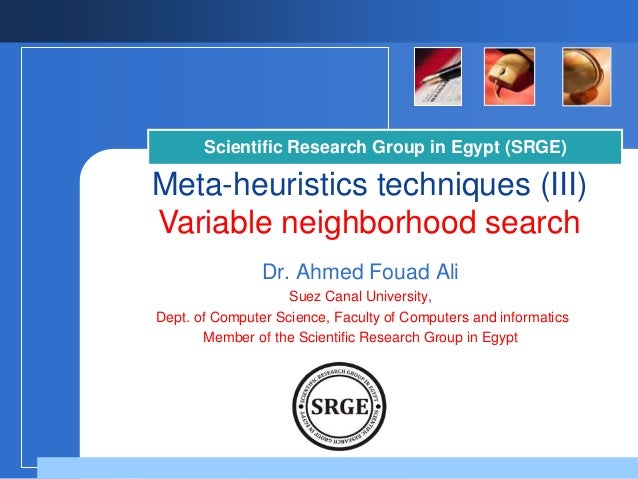 Scientific Research Group in Egypt (SRGE)  Meta-heuristics techniques (III) Variable neighborhood search Dr. Ahmed Fouad A...