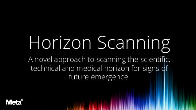 Horizon Scanning Background Horizon Scanning A novel approach to scanning the scientific, technical and medical horizon fo...