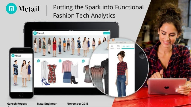 1 OCTOBER 2015 Putting the Spark into Functional Fashion Tech Analytics Gareth Rogers Data Engineer November 2018
