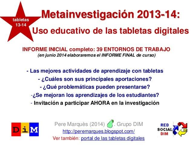 Metainvestigación 2013-14: Uso educativo de las tabletas digitales Pere Marquès (2014) . Grupo DIM http://peremarques.blog...