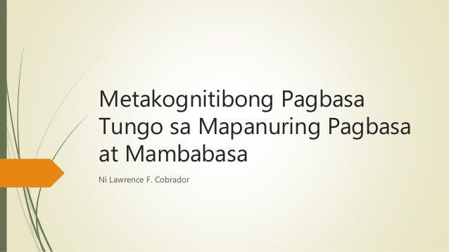 Metakognitibong Pagbasa Tungo sa Mapanuring Pagbasa at Mambabasa Ni Lawrence F. Cobrador