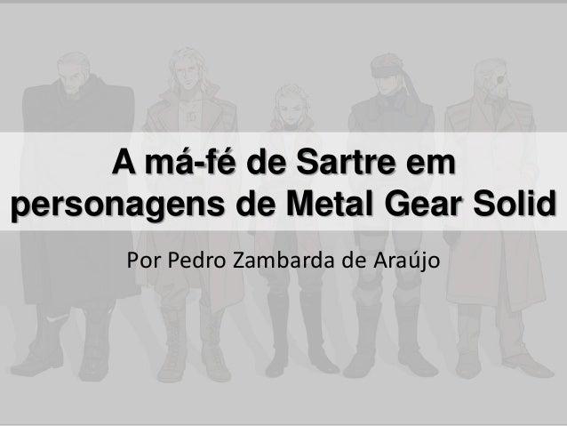 A má-fé de Sartre em personagens de Metal Gear Solid Por Pedro Zambarda de Araújo