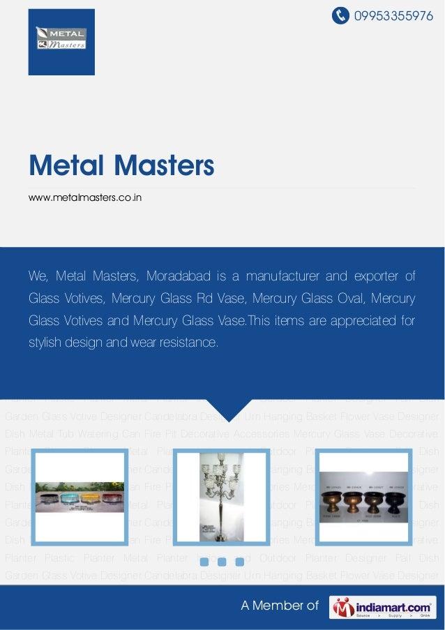 09953355976A Member ofMetal Masterswww.metalmasters.co.inGlass Votive Designer Candelabra Designer Urn Hanging Basket Flow...
