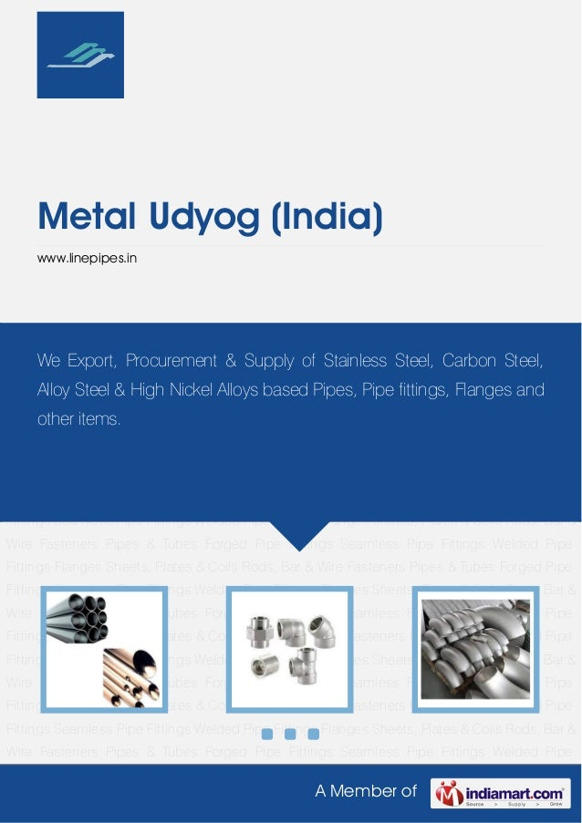 A Member of Metal Udyog (India) www.linepipes.in Pipes & Tubes Forged Pipe Fittings Seamless Pipe Fittings Welded Pipe Fit...