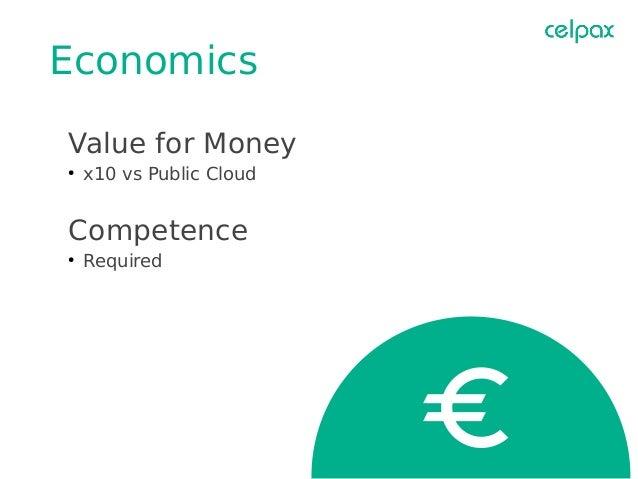 Economics Value for Money ● x10 vs Public Cloud Competence ● Required