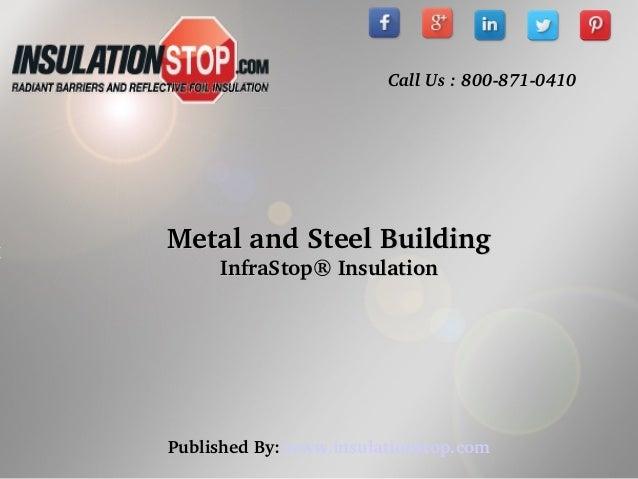 Call Us : 8008710410  Mettall and Stteell Buiilldiing  IInfraStop® IInsullattiion  Publish ed By: www.insulationstop.com