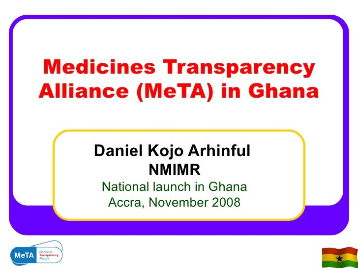 Medicines Transparency Alliance (MeTA) in Ghana Daniel Kojo Arhinful  NMIMR National launch in Ghana Accra, November 2008