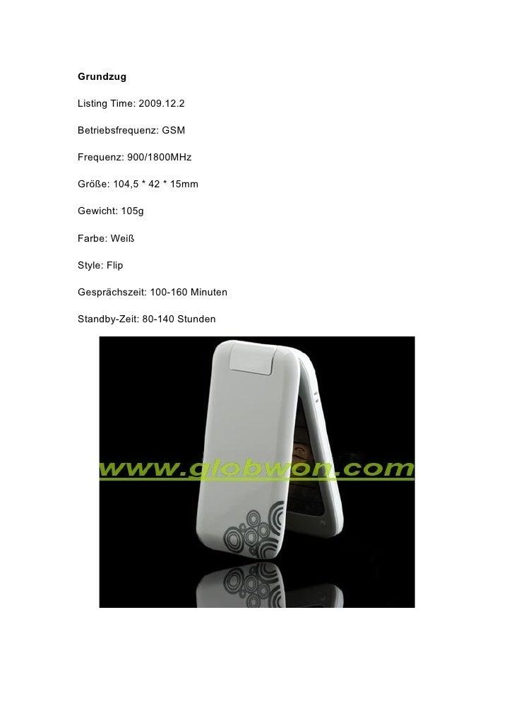 Grundzug  Listing Time: 2009.12.2  Betriebsfrequenz: GSM  Frequenz: 900/1800MHz  Größe: 104,5 * 42 * 15mm  Gewicht: 105g  ...