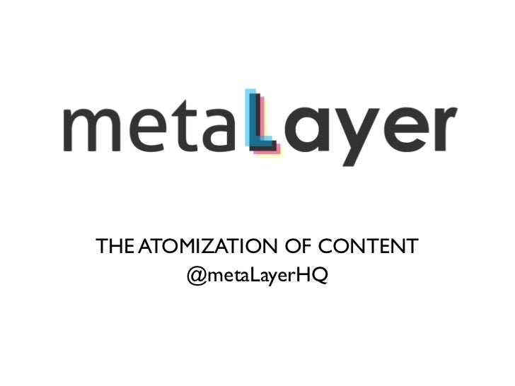 THE ATOMIZATION OF CONTENT       @metaLayerHQ