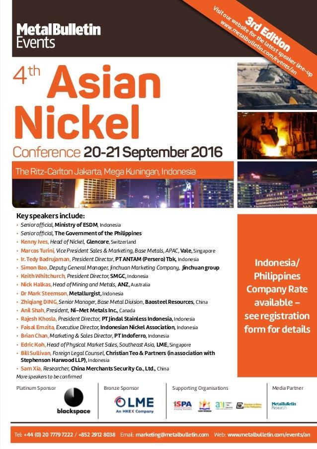 The Ritz-CarltonJakarta, Mega Kuningan, Indonesia 4th Asian NickelConference 20-21September2016 Keyspeakers include: • Se...