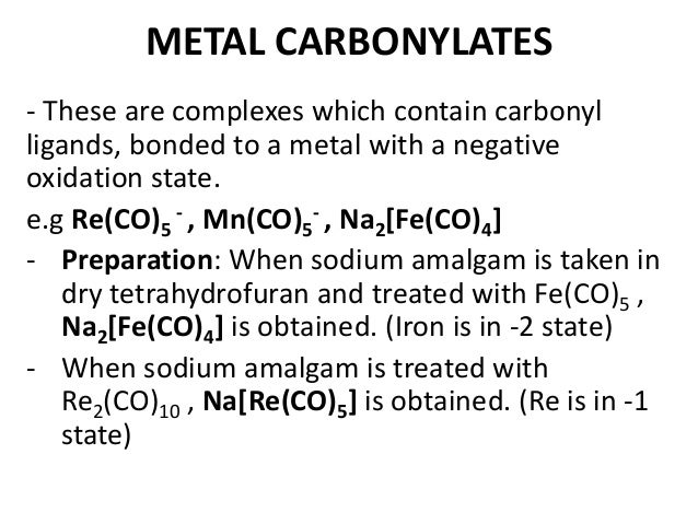 METAL CARBONYLATES  - These are complexes which contain carbonyl  ligands, bonded to a metal with a negative  oxidation st...