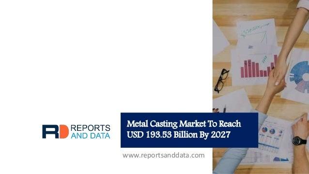Metal Casting Market To Reach USD 193.53 Billion By 2027 www.reportsanddata.com
