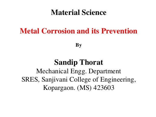 Material Science Metal Corrosion and its Prevention By Sandip Thorat Mechanical Engg. Department SRES, Sanjivani College o...