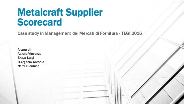 metalcraft supplier scorecard Teaching note for (9-102-047) must be used with: (9-102-047) metalcraft supplier scorecard.