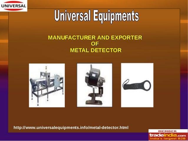 http://www.universalequipments.info/metal-detector.html MANUFACTURER AND EXPORTERMANUFACTURER AND EXPORTER OFOF METAL DETE...