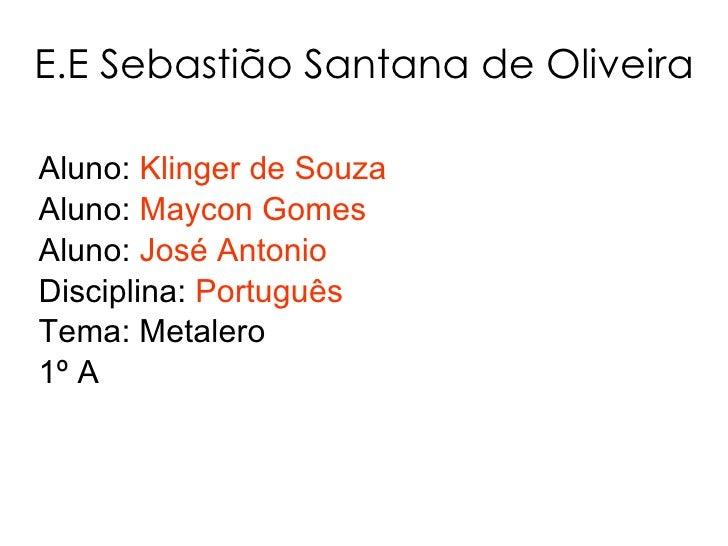 E.E Sebastião Santana de Oliveira Aluno:  Klinger de Souza Aluno:  Maycon Gomes Aluno:  José Antonio Disciplina:  Portuguê...