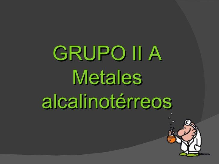 GRUPO II A Metales alcalinotérreos