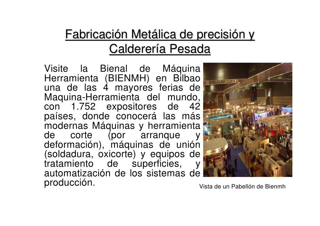 Fabricación Metálica de precisión y              Calderería Pesada Visite la Bienal de Máquina Herramienta (BIENMH) en Bil...