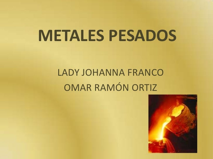 METALES PESADOS<br />LADY JOHANNA FRANCO <br />OMAR RAMÓN ORTIZ<br />
