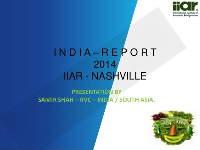 I N D I A – R E P O R T  2014  IIAR - NASHVILLE  PRESENTATION BY  SAMIR SHAH – RVC – INDIA / SOUTH ASIA.