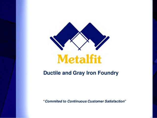 """Ductile and Gray Iron Foundry """"Commited to Continuous Customer Satisfaction"""""""
