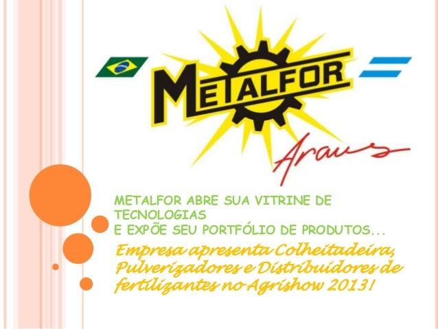 METALFOR ABRE SUA VITRINE DE TECNOLOGIAS E EXPÕE SEU PORTFÓLIO DE PRODUTOS... Empresa apresenta Colheitadeira, Pulverizado...
