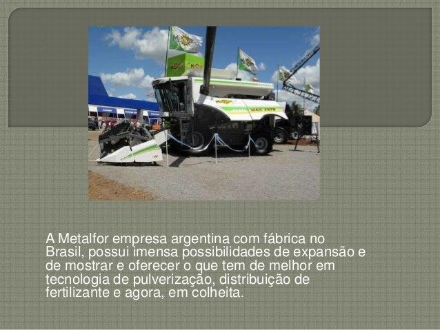 A Metalfor empresa argentina com fábrica noBrasil, possui imensa possibilidades de expansão ede mostrar e oferecer o que t...