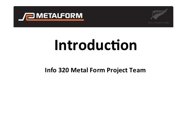 Introduc)on	  Info	  320	  Metal	  Form	  Project	  Team