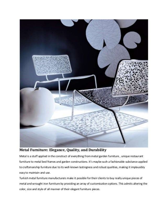 Metal Furniture: Elegance, Quality, and DurabilityMetal is a stuff applied in the construct of everything from metal garde...