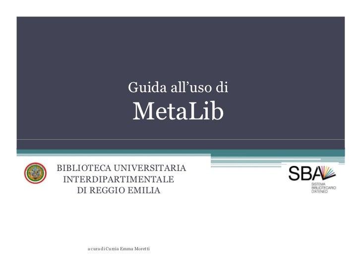Guida all'uso di                         MetaLibBIBLIOTECA UNIVERSITARIA INTERDIPARTIMENTALE    DI REGGIO EMILIA     a cur...